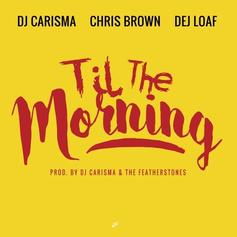 DJ Carisma...- Til The Morning Feat. Chris Brown & DeJ Loaf