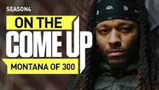 On the Come Up : Montana of 300
