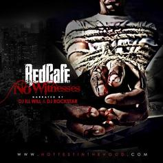 Red Cafe - No Witnesses (Hosted by DJ Ill Will & DJ Rockstar)