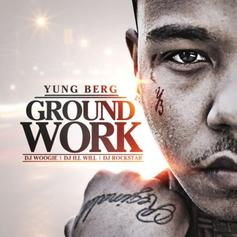 Yung Berg - Ground Work (Hosted by DJ ill Will, DJ Woogie & DJ