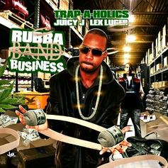 Rubba Band Business (Hosted By Trap-A-Holics)