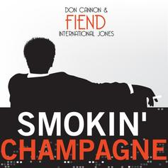 Fiend - Smokin Champagne (Hosted By Don Cannon)