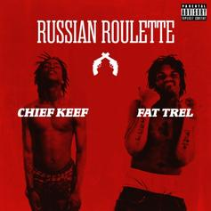Chief Keef - Russian Roulette Feat. FAT TREL
