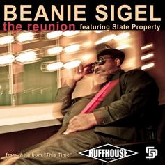 Beanie Sigel - The Reunion Feat. State Property