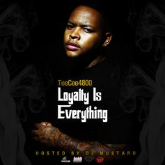 TeeCee4800 - Loyalty Over Everything (Hosted by DJ Mustard)