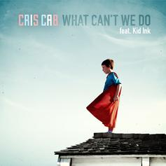 Cris Cab - What Can't We Do (Here We Go Again Remix)  Feat. Kid Ink (Prod. By Pharrell)