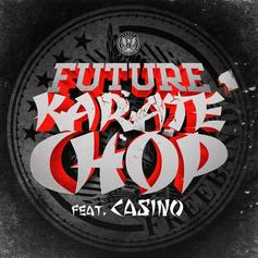 Future - Karate Chop (Mastered) Feat. Casino