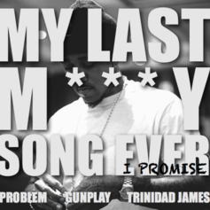 Problem - My Last Molly Song Ever I Promise Feat. Gunplay & Trinidad James