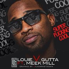 Louie V Gutta - Super Fucking Cool Feat. Meek Mill