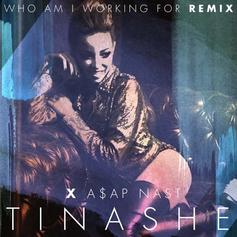 Tinashe - Who Am I Working For (Remix) Feat. A$AP Nast