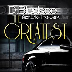 D.Bledsoe - The Greatest Feat. Erk tha Jerk