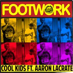 The Cool Kids - Footwork Feat. Aaron LaCrate