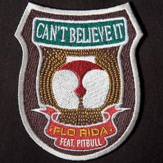 Flo Rida - Can't Believe It Feat. Pitbull
