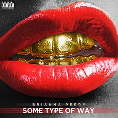 Brianna Perry - Some Type Of Way (Freestyle)