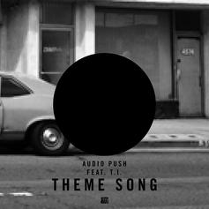 Audio Push - Theme Song  Feat. T.I.