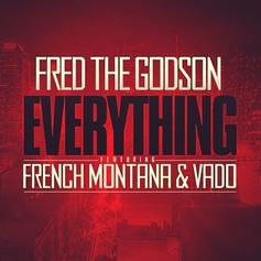Fred The Godson - Everything Feat. French Montana & Vado