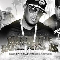 Master P - What The Business Is  Feat. Clyde Carson & Eastwood (Prod. By DJ Mustard)