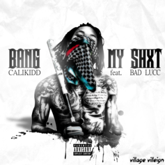 Calikidd - Bang My Shxt Feat. Bad Lucc