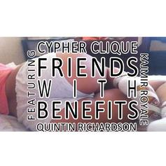 Cypher Clique - Friends With Benefits  Feat. Quintin Richardson (Prod. By Kajmir Royale)