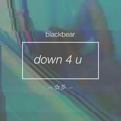 Blackbear - Down 4 U