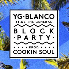 YG - Block Party  Feat. Blanco & DB The General (Prod. By Cookin Soul)