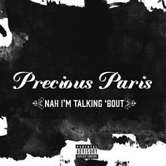 Precious Paris - Nah I'm Talking 'Bout (Freestyle)
