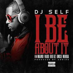 DJ Self - I Be About It Feat. Maino, Vado, Big Bz & Uncle Murda
