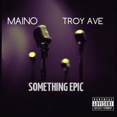 Maino - Something Epic Feat. Troy Ave