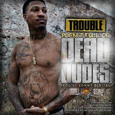 Trouble - Pocket Full of Dead Dudes  (Prod. By Sonny Digital)