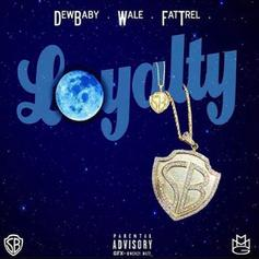 Wale - Loyalty Feat. Dew Baby & FAT TREL