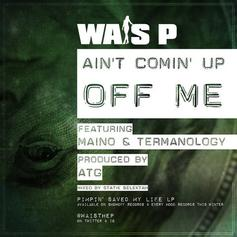 Wais P - Ain't Comin Up Off Me Feat. Maino & Termanology