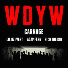 DJ Carnage - WDYW Feat. Lil Uzi Vert, A$AP Ferg & Rich The Kid