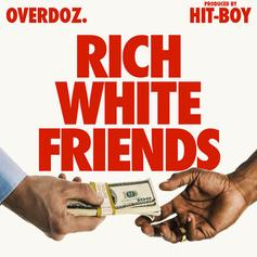 OverDoz. - Rich White Friends  (Prod. By Hit-Boy)