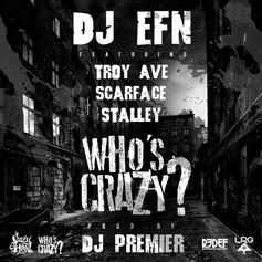DJ EFN - Who's Crazy  Feat. Scarface, Troy Ave & Stalley
