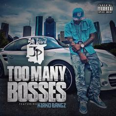 5th Ward JP - Too Many Bosses Feat. Kirko Bangz