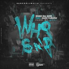Shad Da God - Who Said Feat. Zach Farlow