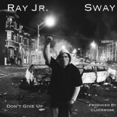 Ray Jr - Don't Give Up Feat. Sway (Prod. By clockwork)