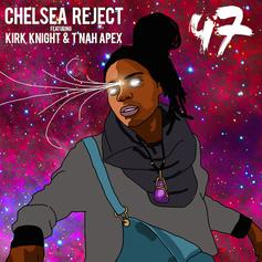 Chelsea Reject - 47 Feat. Kirk Knight & Tnah Apex