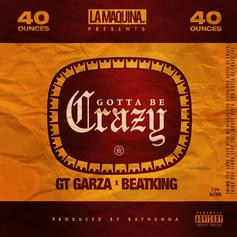 GT Garza - Gotta Be Crazy Feat. BeatKing