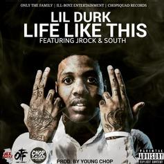 Lil Durk - Life Like This Feat. Jrock & South (Prod. By Young Chop)