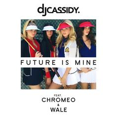 DJ Cassidy - Future Is Mine Feat. Chromeo & Wale