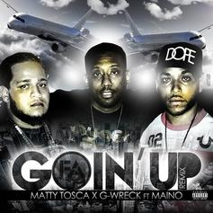 Matty Tosca & G-Wreck - Goin Up (Remix) Feat. Maino