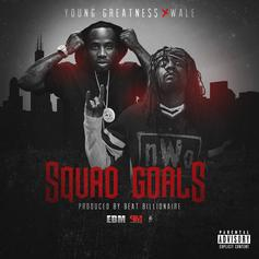 Young Greatness - Squad Goals Feat. Wale