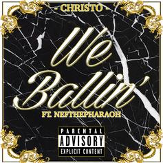 Christo - We Ballin' Feat. Nef The Pharaoh