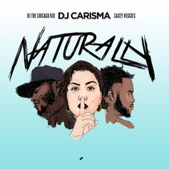 DJ Carisma - Naturally Feat. BJ The Chicago Kid & Casey Veggies