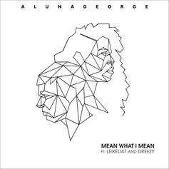 AlunaGeorge - Mean What I Mean Feat. Dreezy & Leikeli47