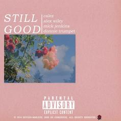 Calez - Still Good Feat. Alex Wiley, Mick Jenkins & Donnie Trumpet