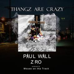 Paul Wall - Thangz Are Crazy Feat. Z-Ro