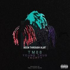 TM88 - Been Thru A Lot Feat. Young Thug & Lil Yachty