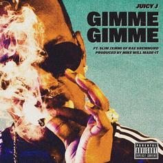 Juicy J - Gimme Gimme Feat. Slim Jxmmi